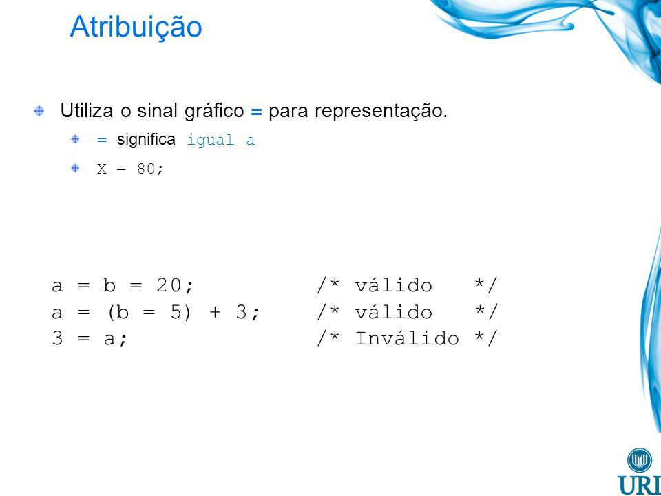 Atribuição a = b = 20; /* válido */ a = (b = 5) + 3; /* válido */