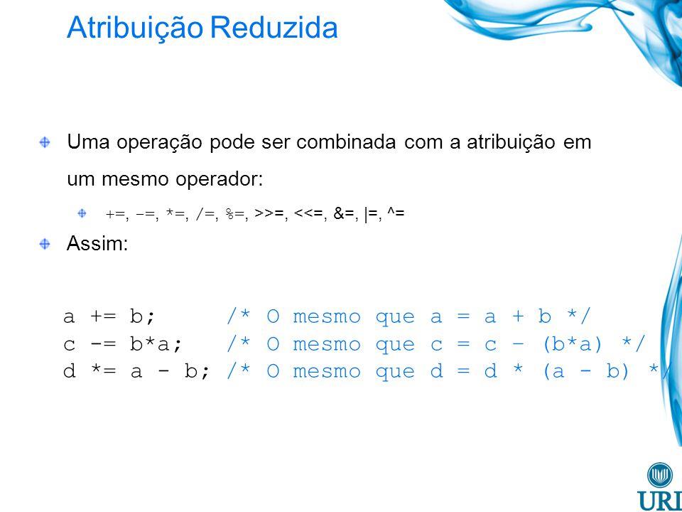 Atribuição Reduzida a += b; /* O mesmo que a = a + b */