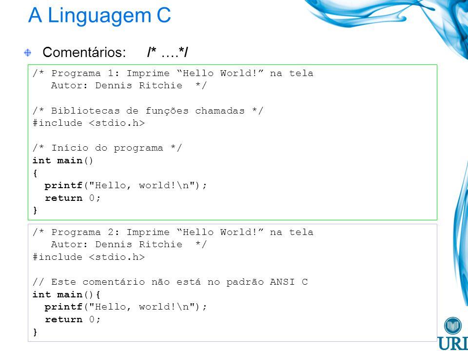 A Linguagem C Comentários: /* ….*/