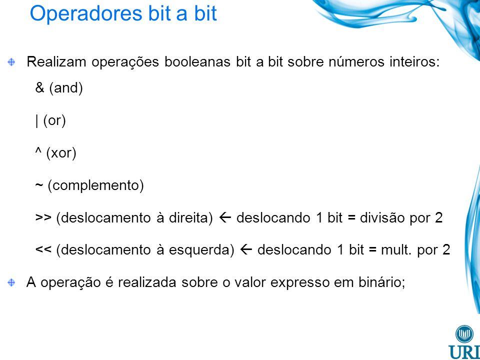 Operadores bit a bit Realizam operações booleanas bit a bit sobre números inteiros: & (and) | (or)