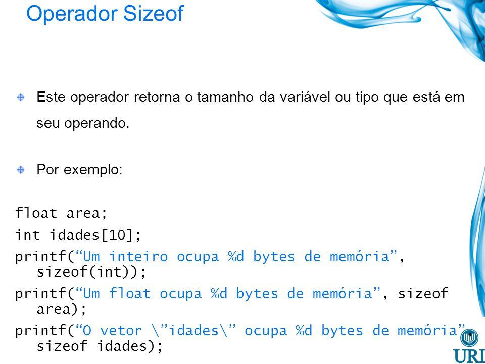 Operador Sizeof Este operador retorna o tamanho da variável ou tipo que está em seu operando. Por exemplo: