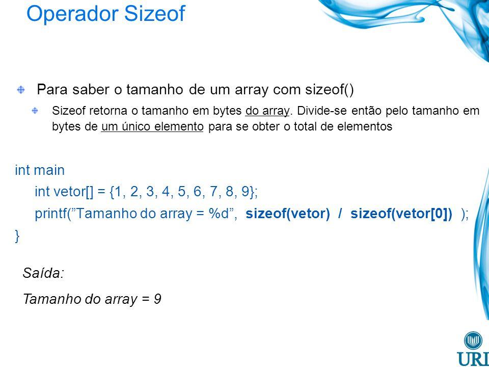Operador Sizeof Para saber o tamanho de um array com sizeof() int main