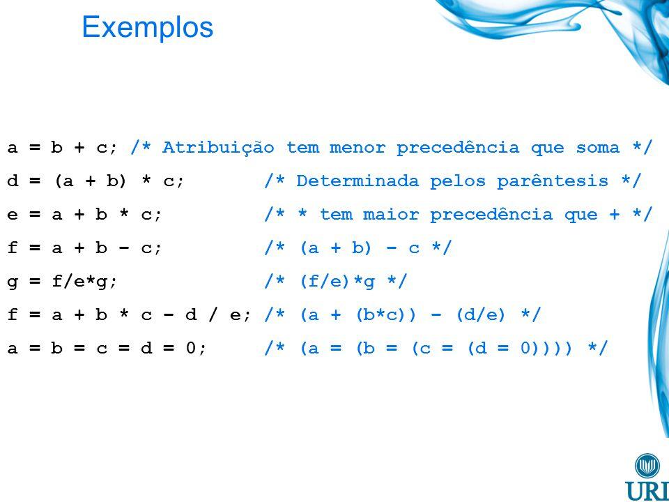 Exemplos a = b + c; /* Atribuição tem menor precedência que soma */