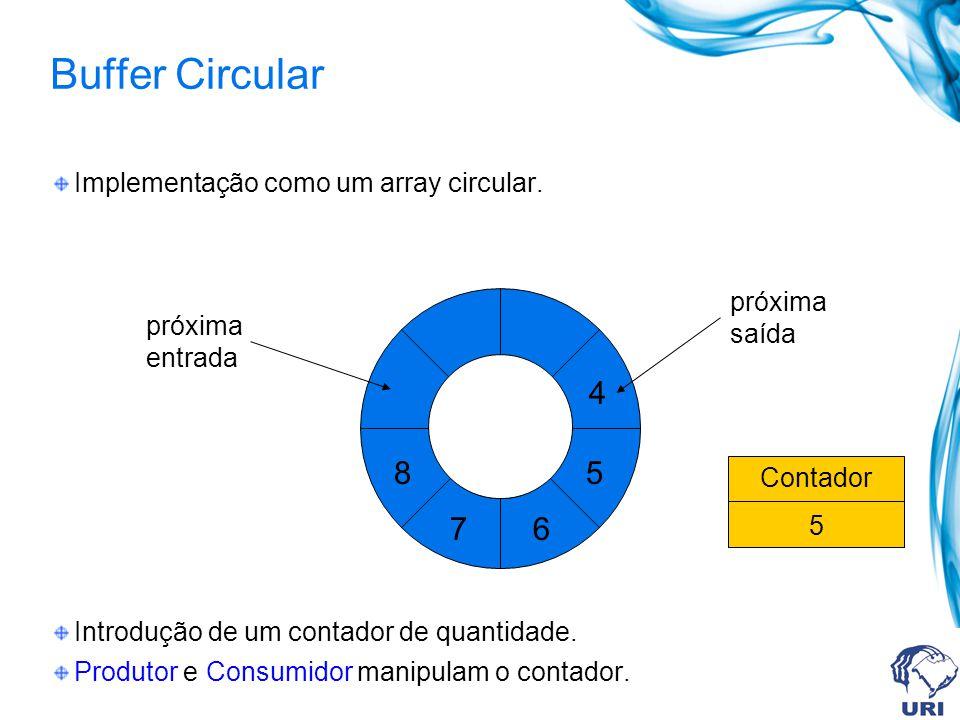 Buffer Circular 4 8 5 7 6 Implementação como um array circular.