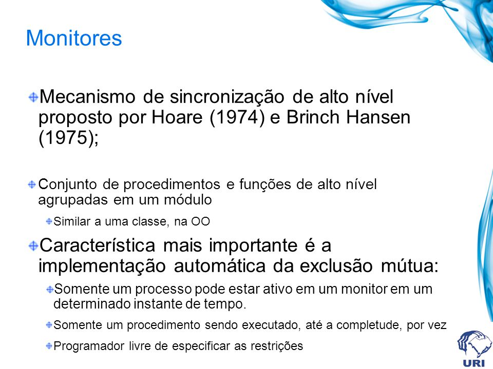 Monitores Mecanismo de sincronização de alto nível proposto por Hoare (1974) e Brinch Hansen (1975);