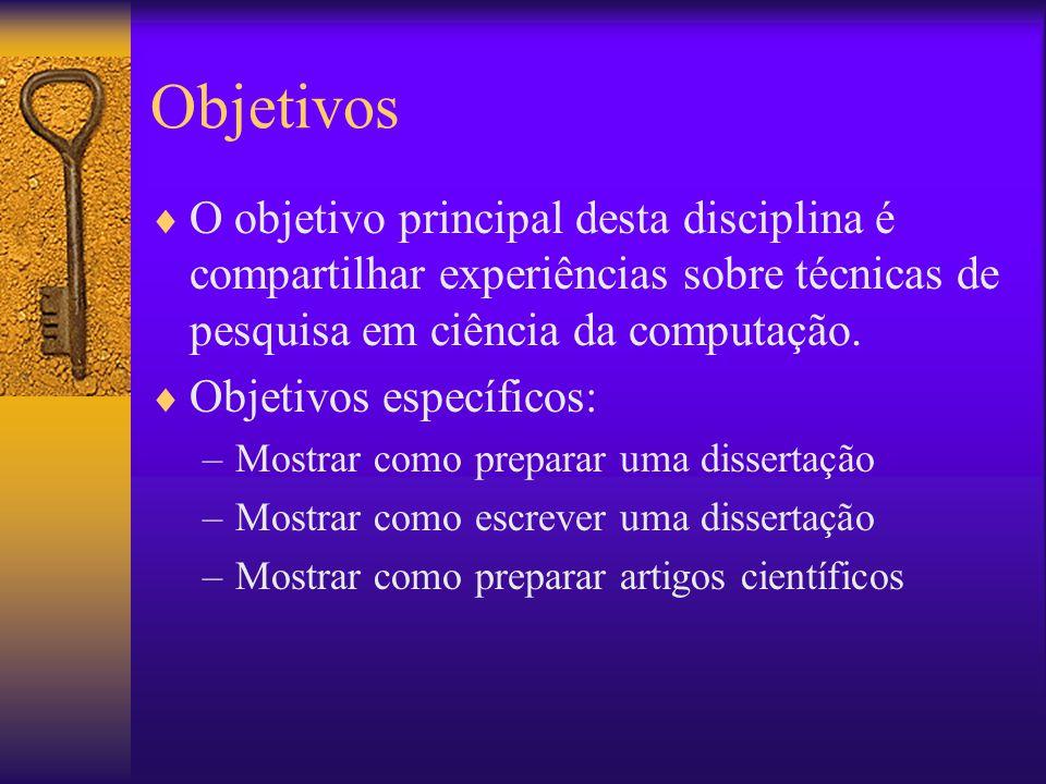 Objetivos O objetivo principal desta disciplina é compartilhar experiências sobre técnicas de pesquisa em ciência da computação.