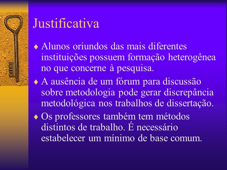 Justificativa Alunos oriundos das mais diferentes instituições possuem formação heterogênea no que concerne à pesquisa.
