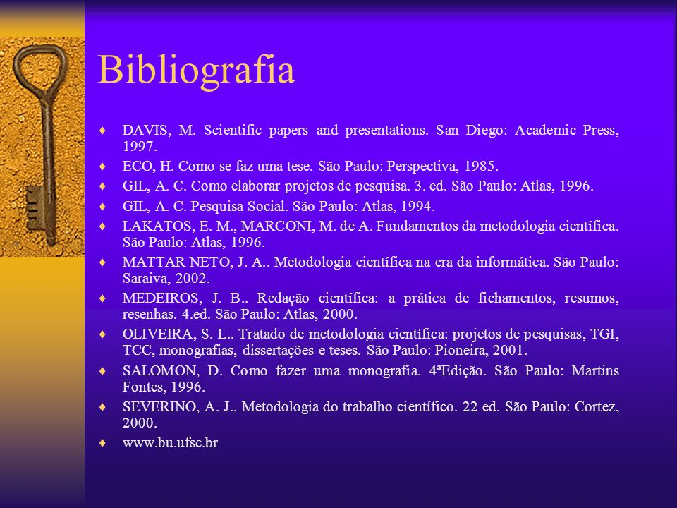Bibliografia DAVIS, M. Scientific papers and presentations. San Diego: Academic Press, 1997.