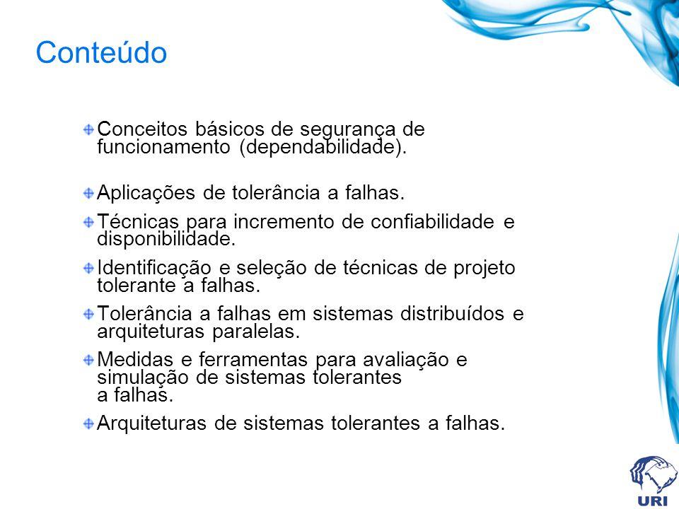 Conteúdo Conceitos básicos de segurança de funcionamento (dependabilidade). Aplicações de tolerância a falhas.