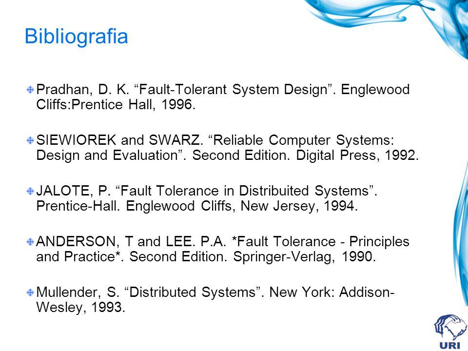 Bibliografia Pradhan, D. K. Fault-Tolerant System Design . Englewood Cliffs:Prentice Hall, 1996.
