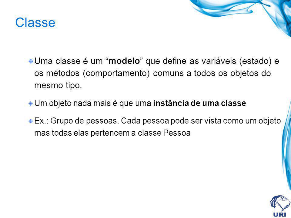 Classe Uma classe é um modelo que define as variáveis (estado) e os métodos (comportamento) comuns a todos os objetos do mesmo tipo.