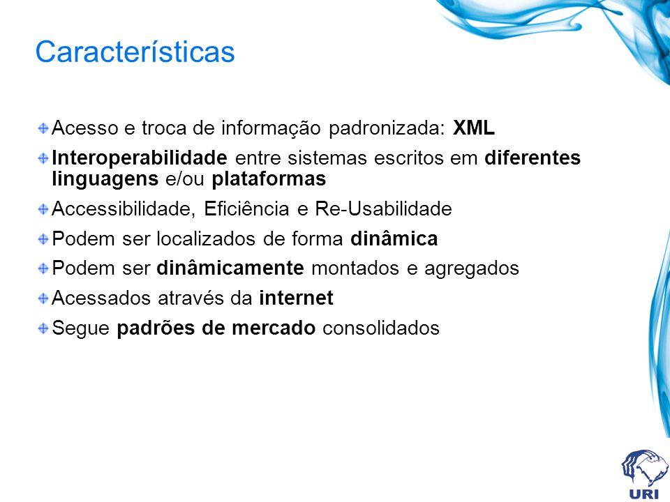 Características Acesso e troca de informação padronizada: XML