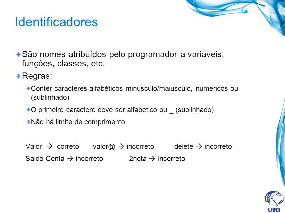 Identificadores São nomes atribuídos pelo programador a variáveis, funções, classes, etc. Regras: