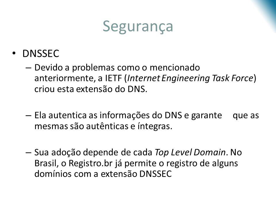 Segurança DNSSEC. Devido a problemas como o mencionado anteriormente, a IETF (Internet Engineering Task Force) criou esta extensão do DNS.