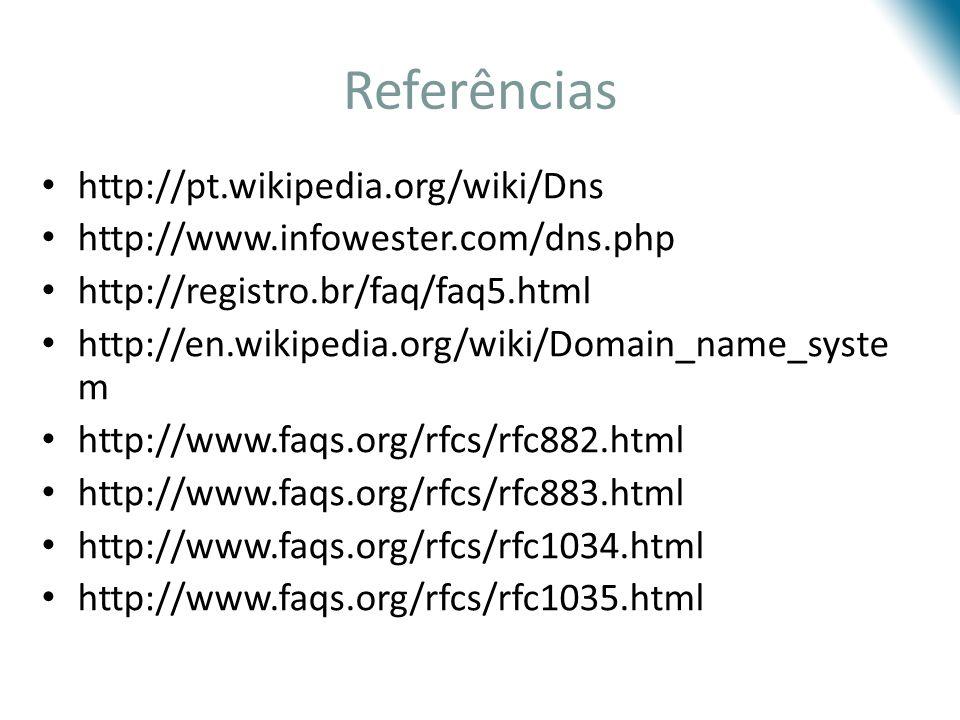 Referências http://pt.wikipedia.org/wiki/Dns