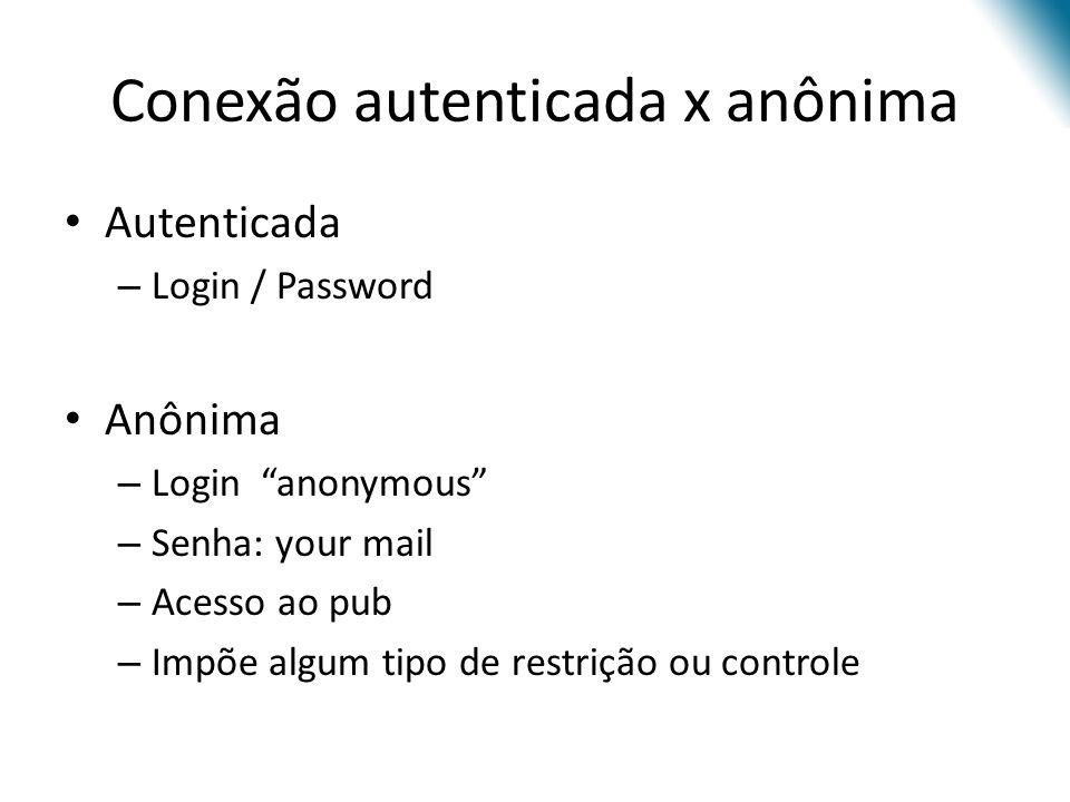 Conexão autenticada x anônima