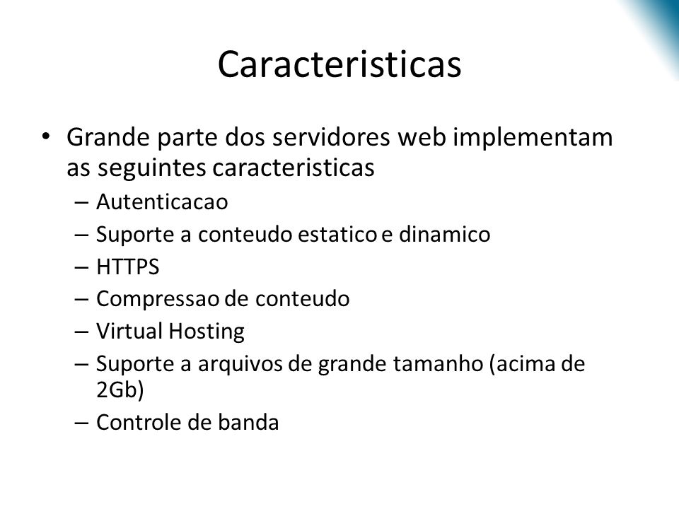Caracteristicas Grande parte dos servidores web implementam as seguintes caracteristicas. Autenticacao.