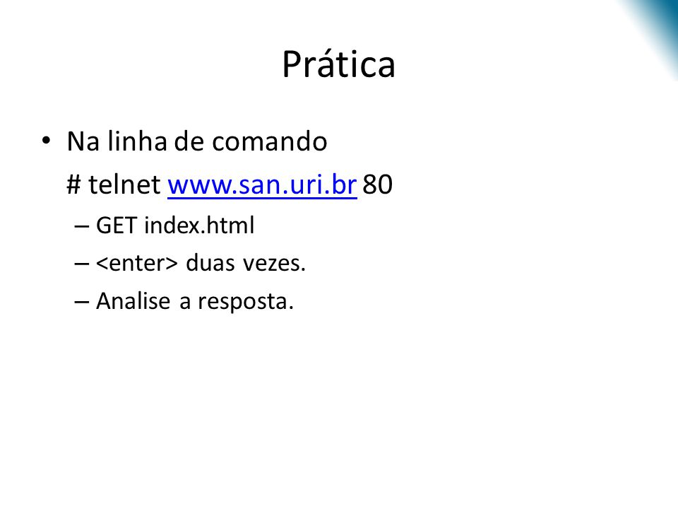 Prática Na linha de comando # telnet www.san.uri.br 80 GET index.html
