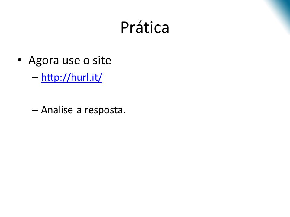 Prática Agora use o site http://hurl.it/ Analise a resposta.