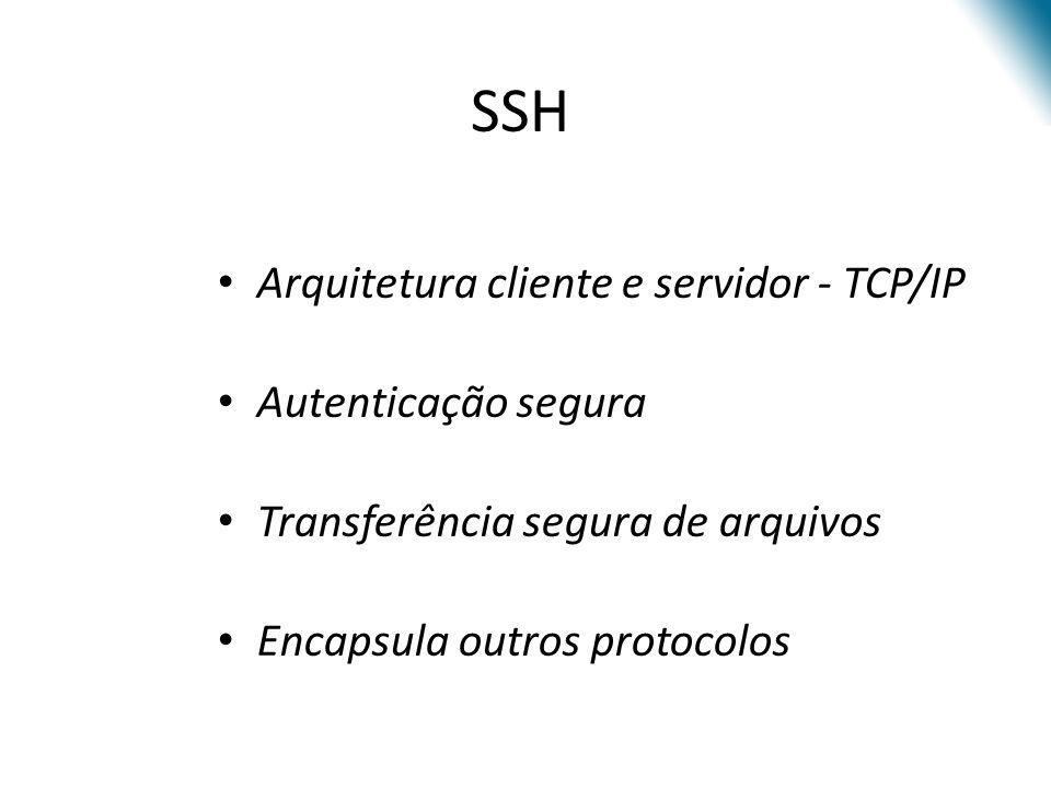 SSH Arquitetura cliente e servidor - TCP/IP Autenticação segura