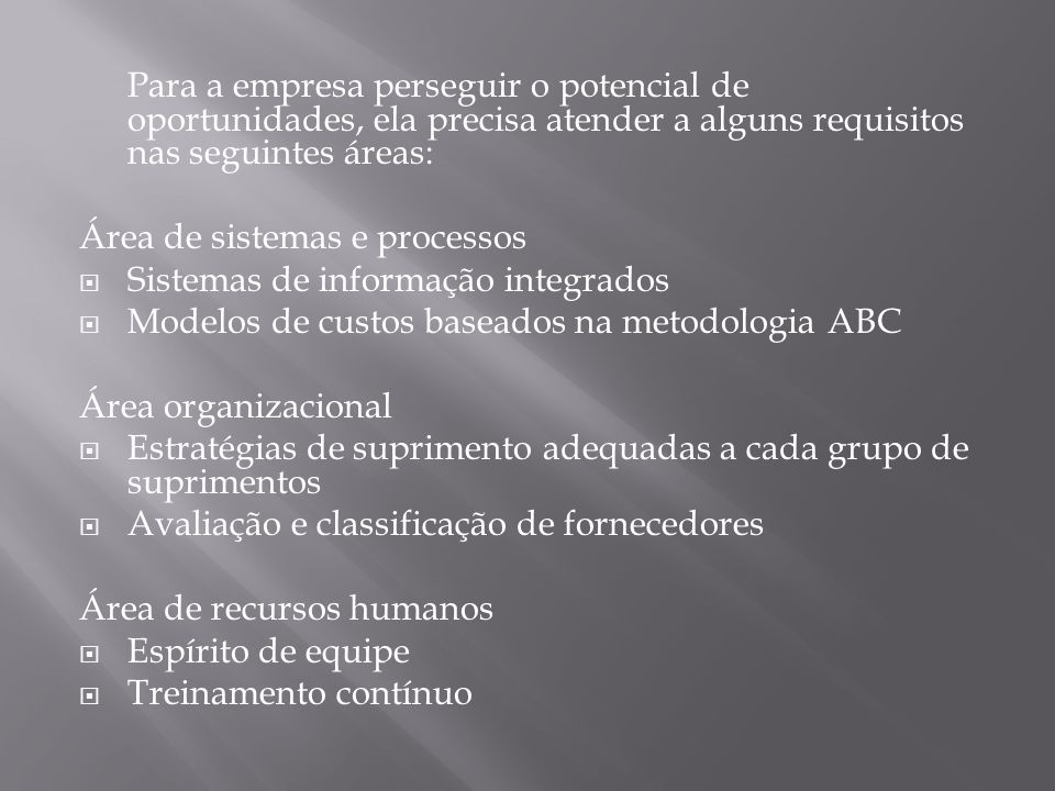 Para a empresa perseguir o potencial de oportunidades, ela precisa atender a alguns requisitos nas seguintes áreas: