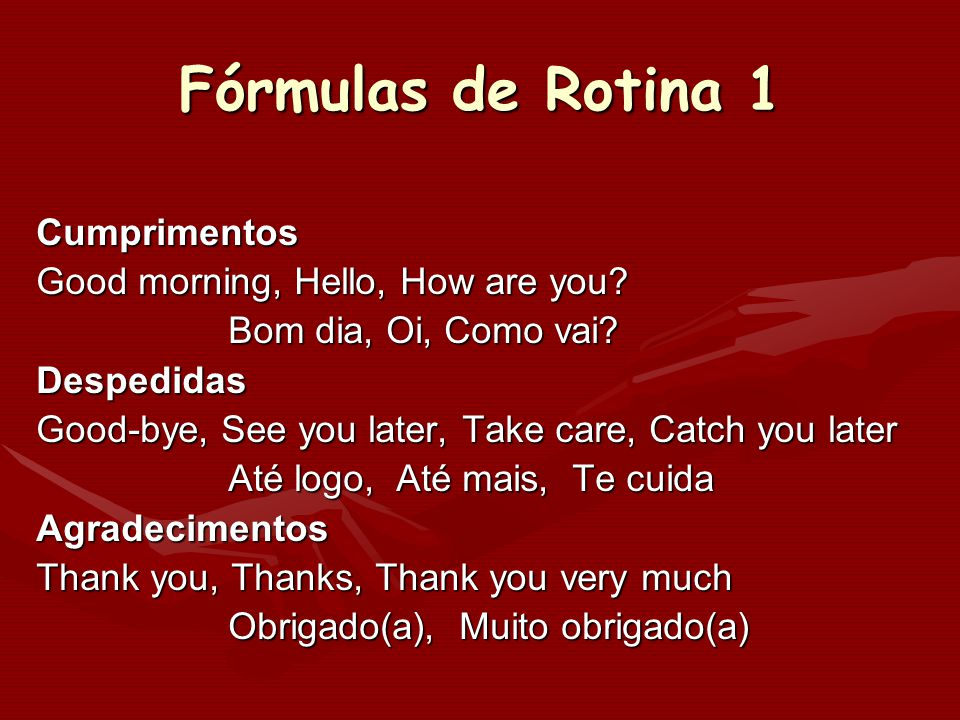 Fórmulas de Rotina 1 Cumprimentos Good morning, Hello, How are you
