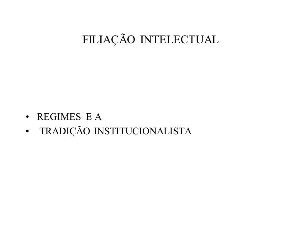 FILIAÇÃO INTELECTUAL REGIMES E A TRADIÇÃO INSTITUCIONALISTA