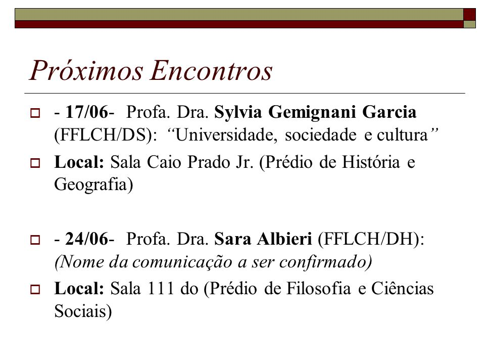 Próximos Encontros - 17/06- Profa. Dra. Sylvia Gemignani Garcia (FFLCH/DS): Universidade, sociedade e cultura