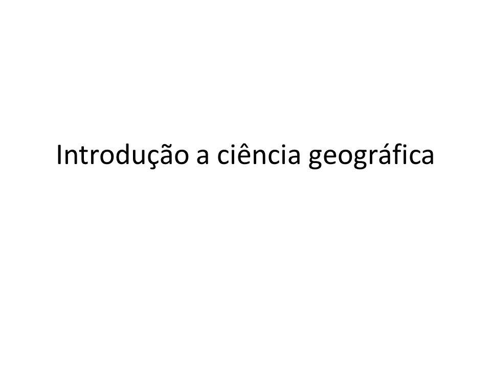 Introdução a ciência geográfica
