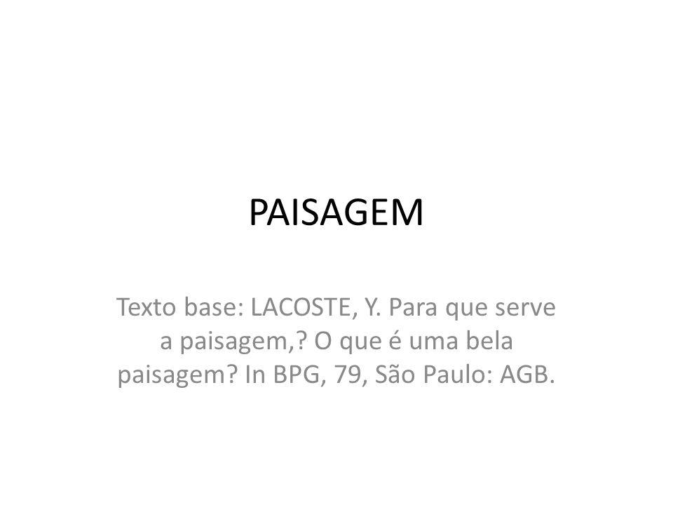 PAISAGEM Texto base: LACOSTE, Y. Para que serve a paisagem,.
