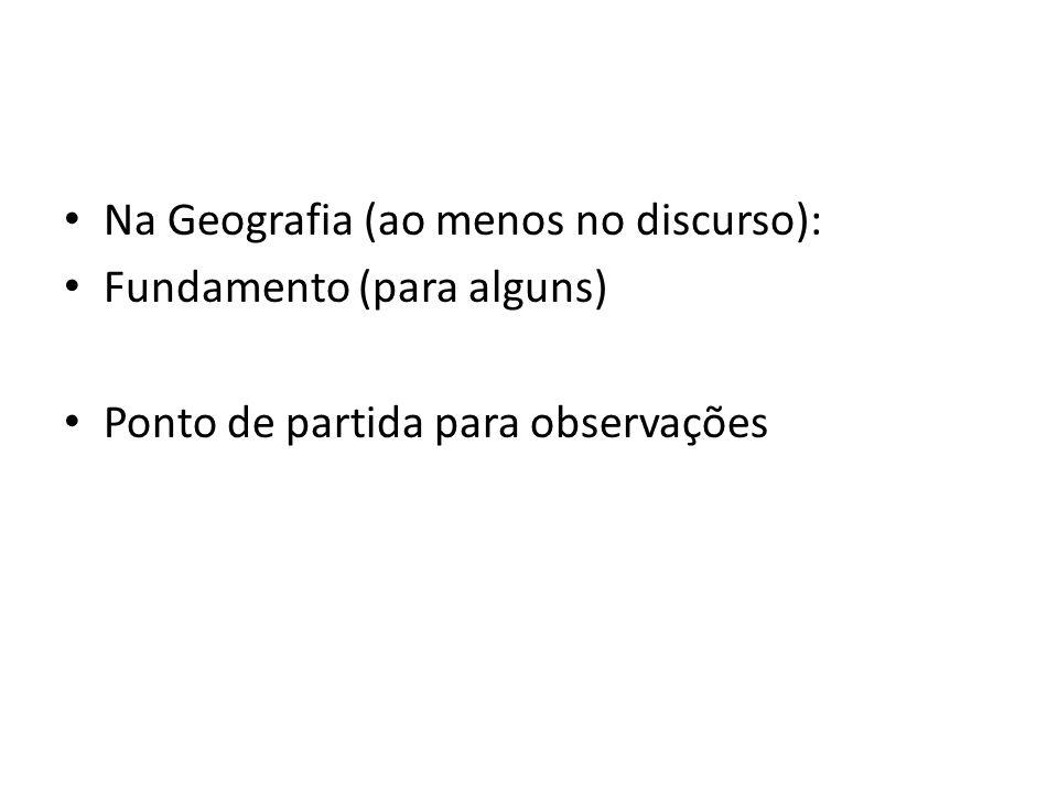 Na Geografia (ao menos no discurso):