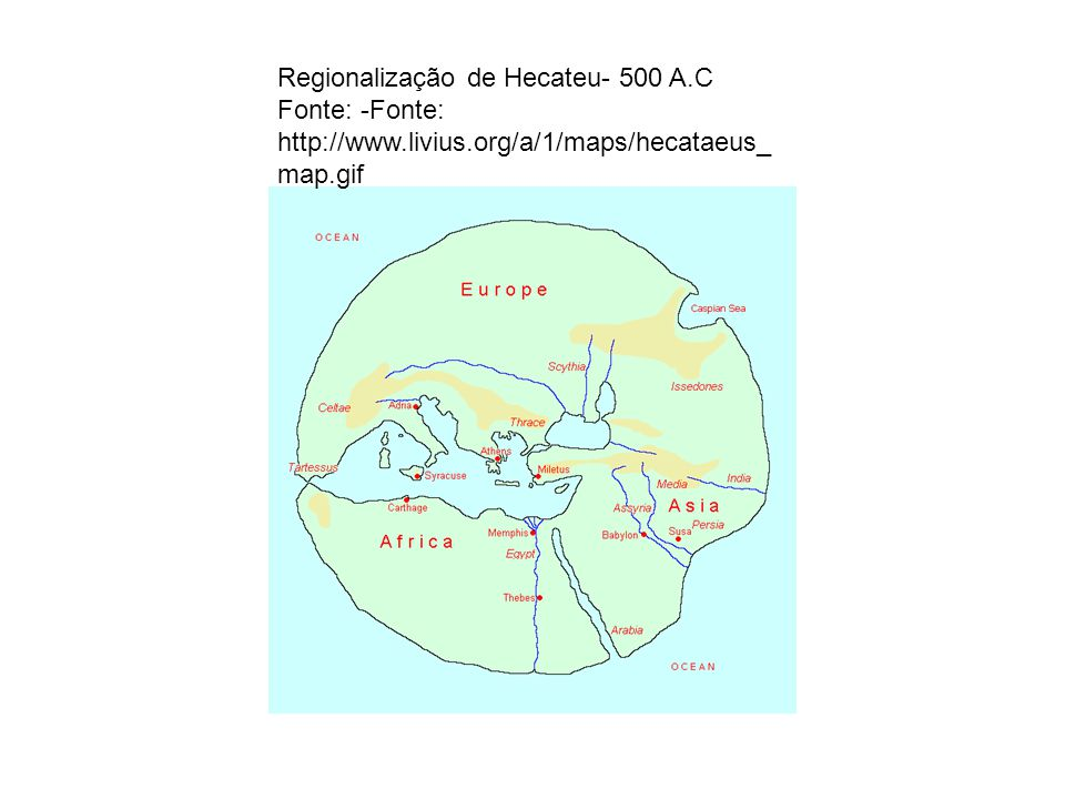 Regionalização de Hecateu- 500 A. C Fonte: -Fonte: http://www. livius