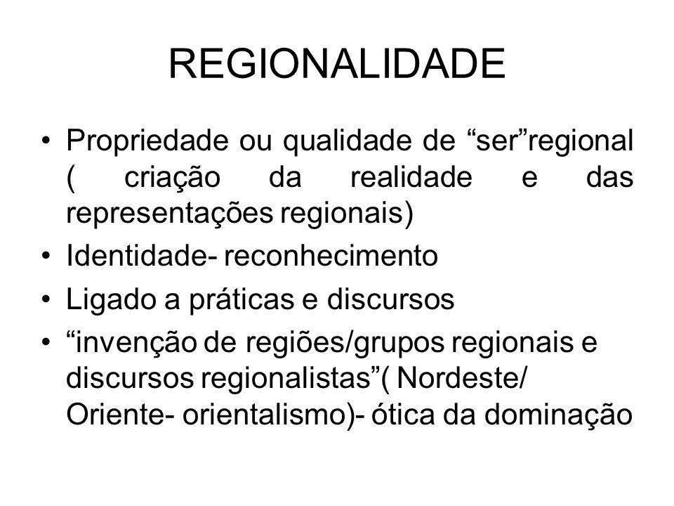 REGIONALIDADE Propriedade ou qualidade de ser regional ( criação da realidade e das representações regionais)