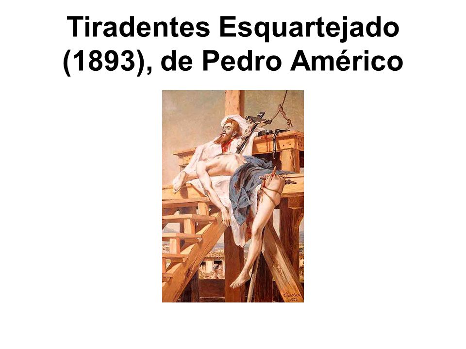 Tiradentes Esquartejado (1893), de Pedro Américo