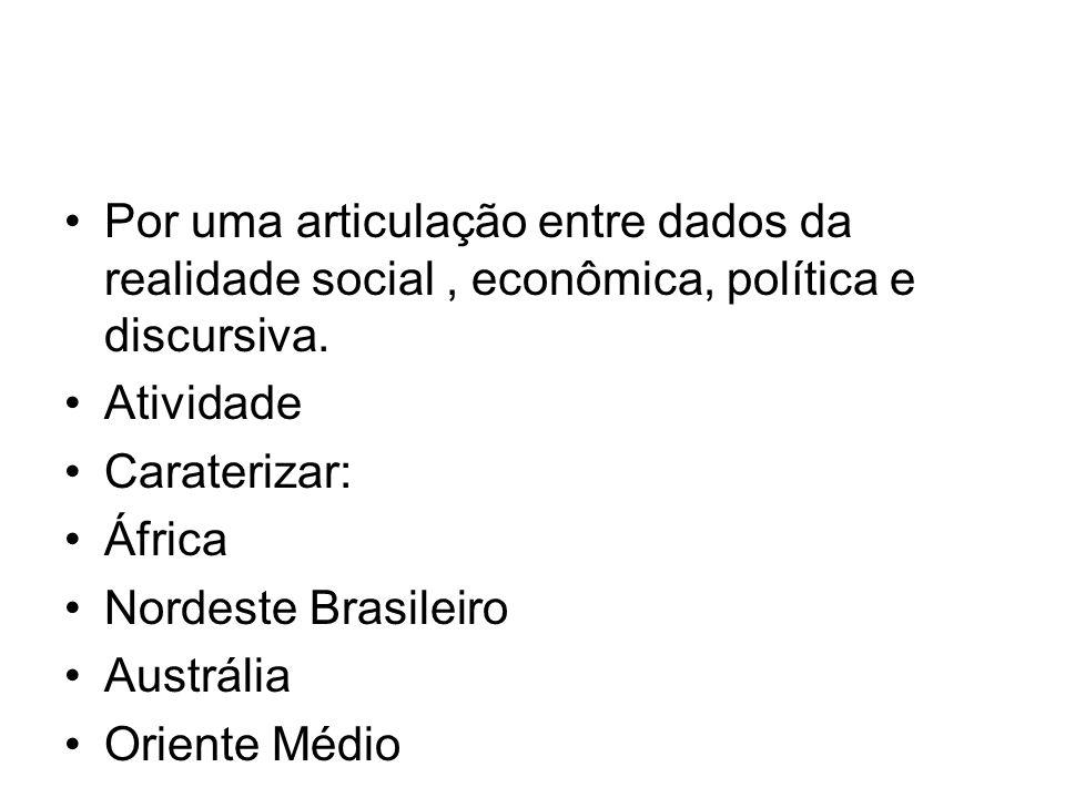 Por uma articulação entre dados da realidade social , econômica, política e discursiva.
