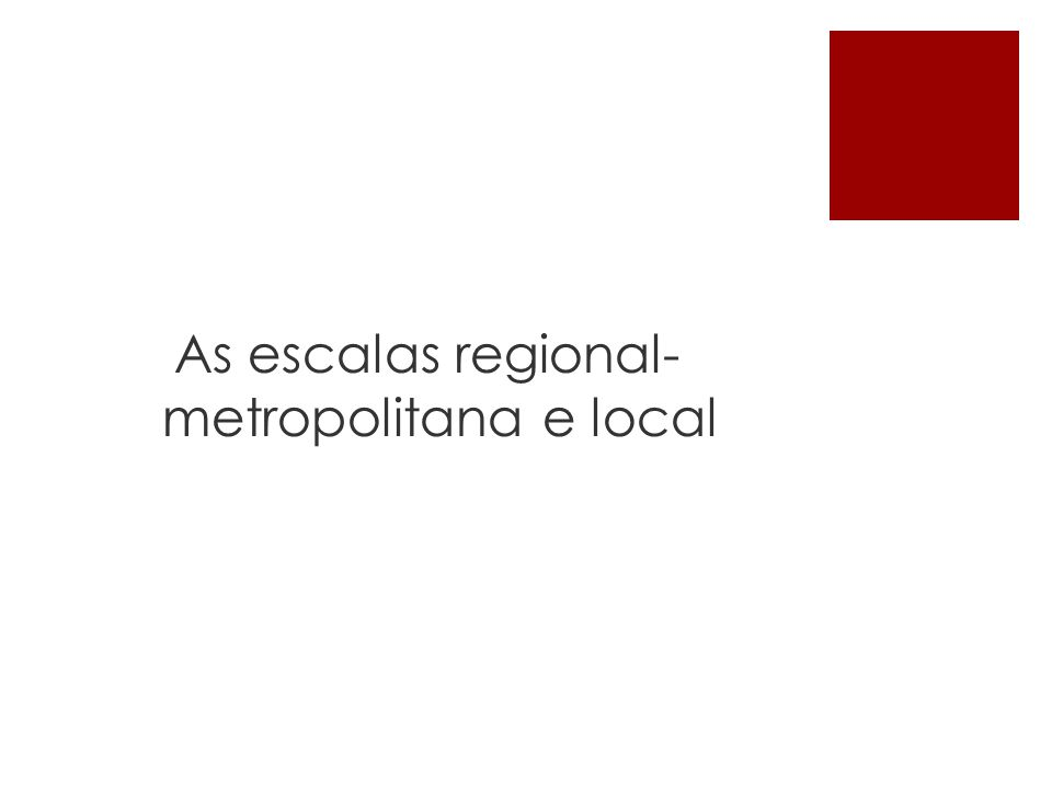 As escalas regional- metropolitana e local
