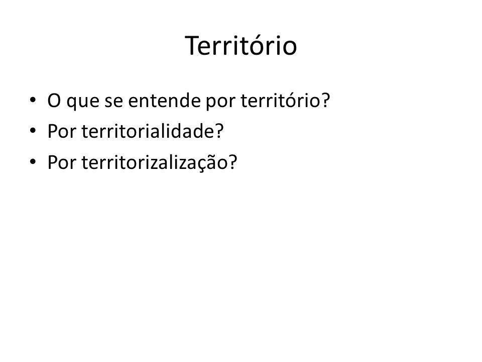 Território O que se entende por território Por territorialidade