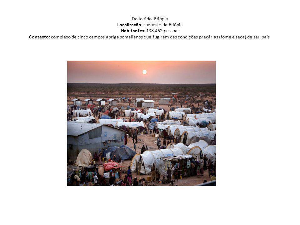 Dollo Ado, Etiópia Localização: sudoeste da Etiópia Habitantes: 198,462 pessoas Contexto: complexo de cinco campos abriga somalianos que fugiram das condições precárias (fome e seca) de seu país