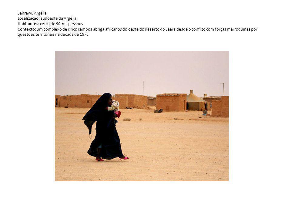 Sahrawi, Argélia Localização: sudoeste da Argélia Habitantes: cerca de 90 mil pessoas Contexto: um complexo de cinco campos abriga africanos do oeste do deserto do Saara desde o conflito com forças marroquinas por questões territoriais na década de 1970