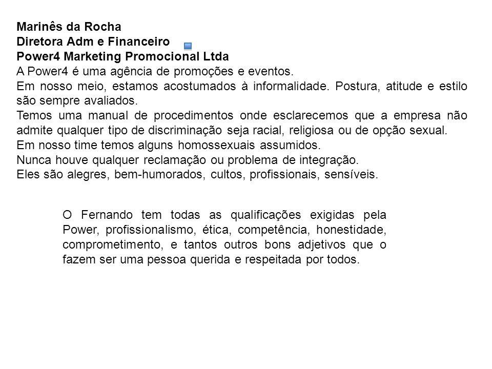 Marinês da Rocha Diretora Adm e Financeiro. Power4 Marketing Promocional Ltda. A Power4 é uma agência de promoções e eventos.