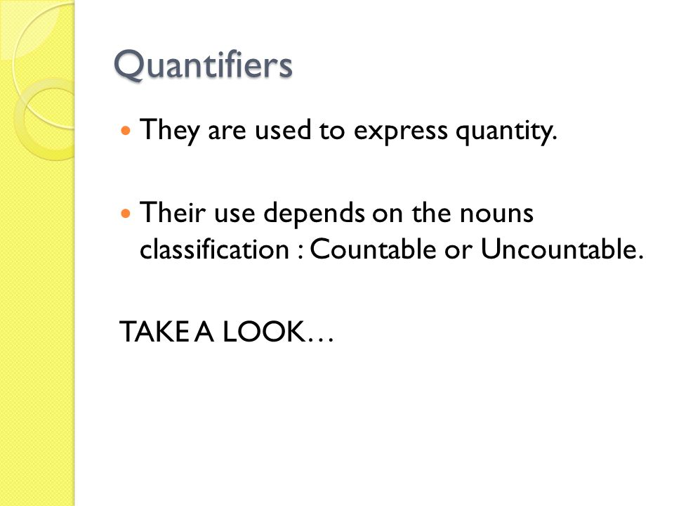 Quantifiers They are used to express quantity.