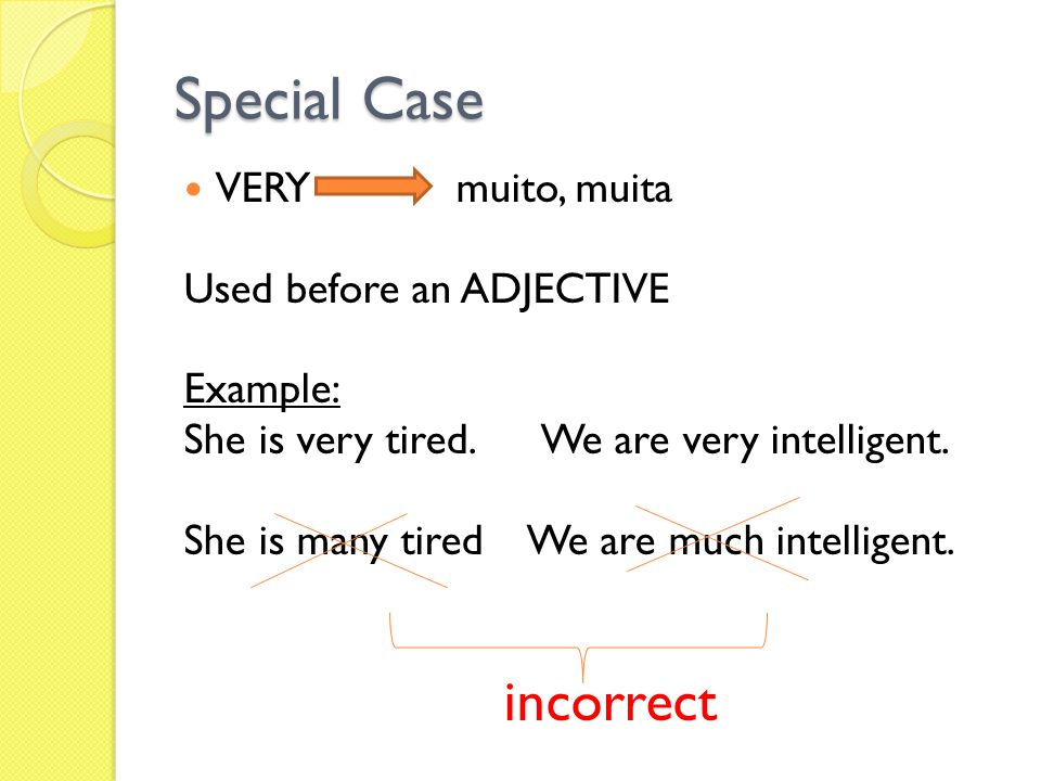 Special Case VERY muito, muita Used before an ADJECTIVE Example: