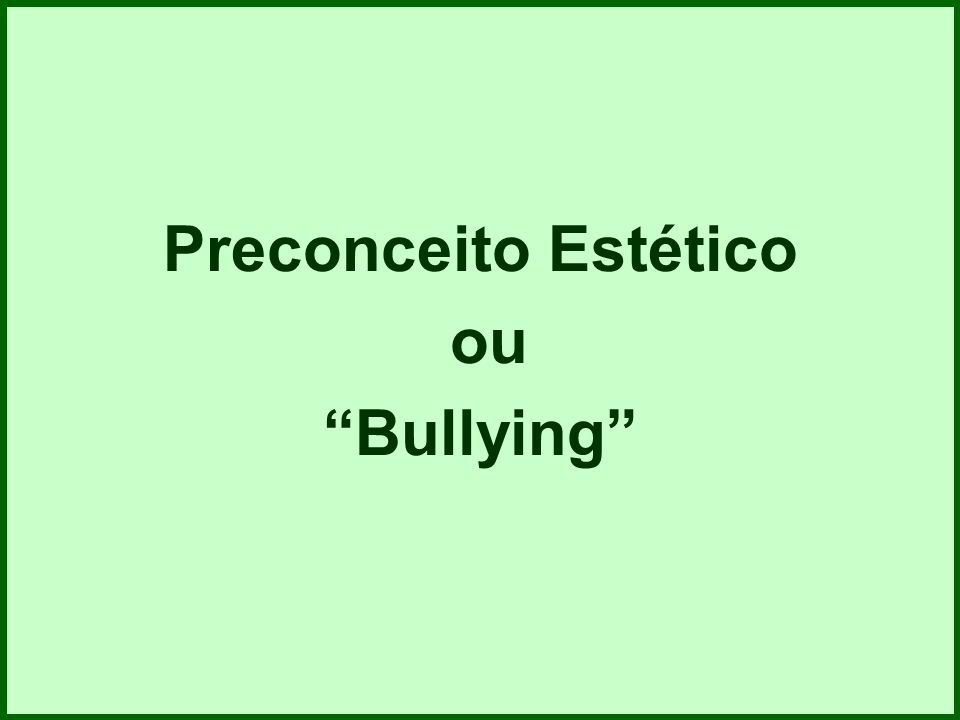 Preconceito Estético ou Bullying