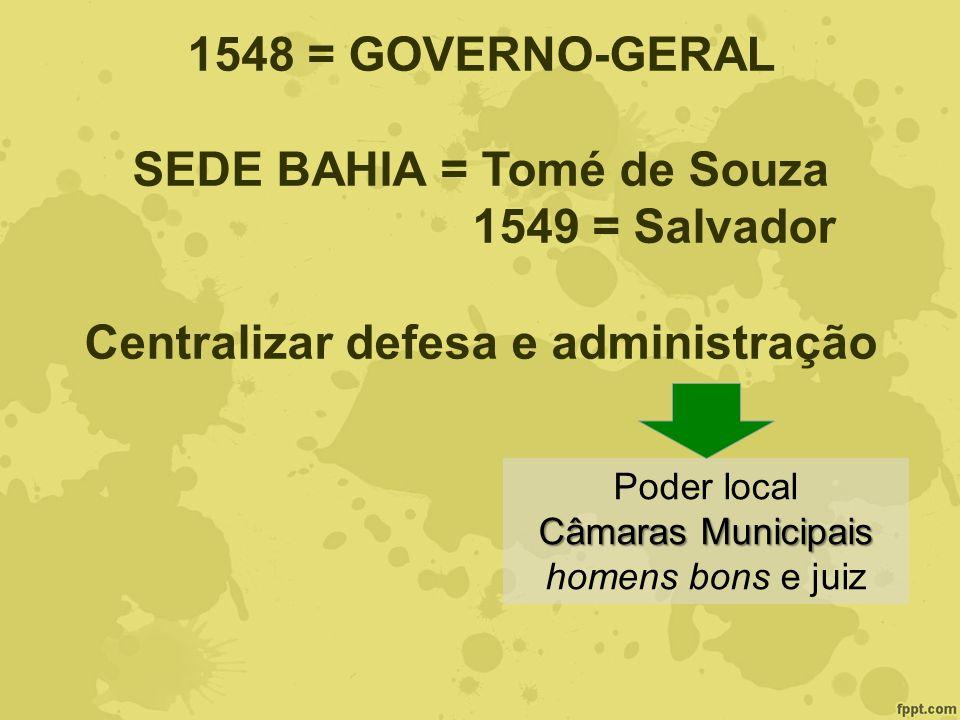 SEDE BAHIA = Tomé de Souza Centralizar defesa e administração