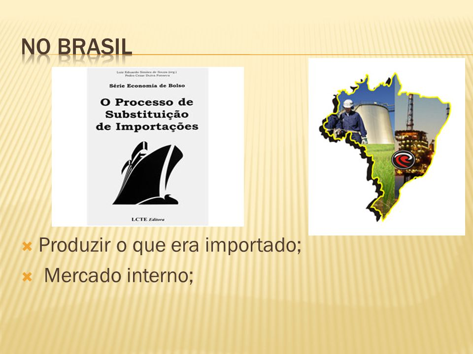 No brasil Produzir o que era importado; Mercado interno;