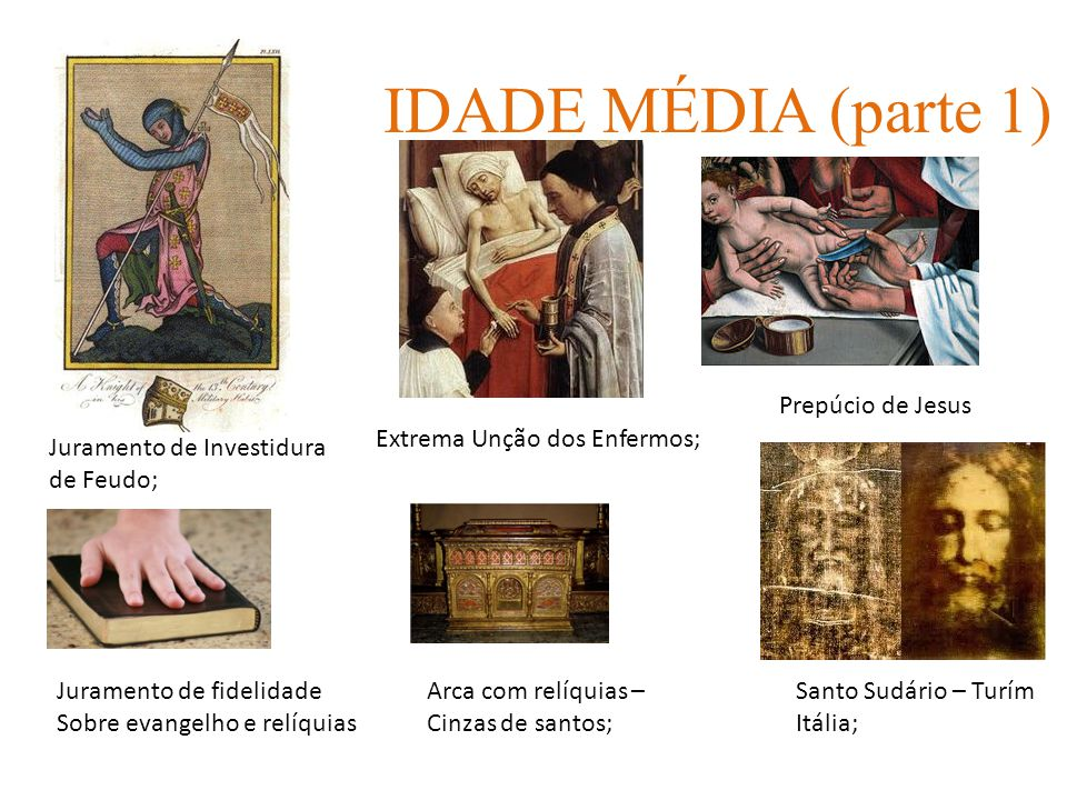 IDADE MÉDIA (parte 1) Prepúcio de Jesus Extrema Unção dos Enfermos;