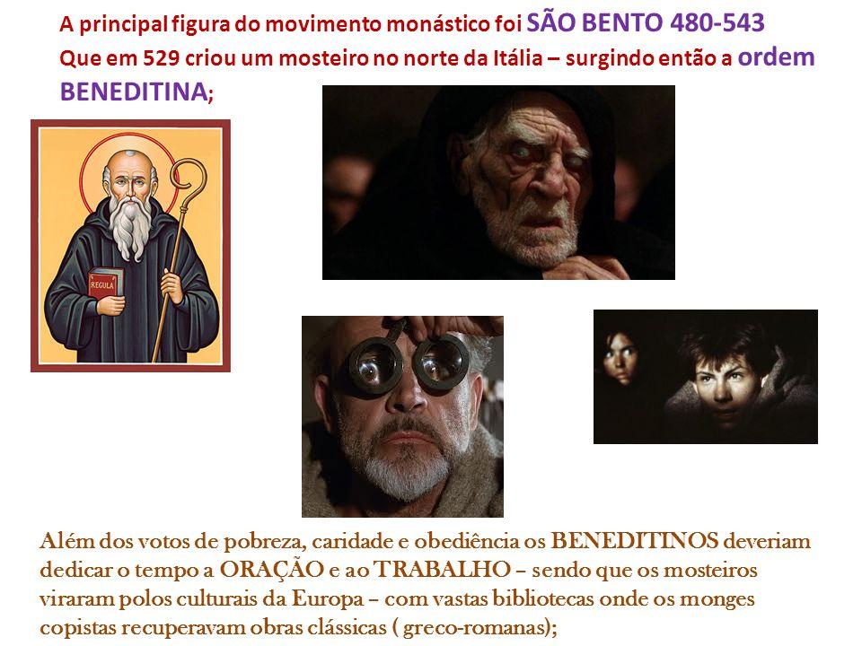 A principal figura do movimento monástico foi SÃO BENTO 480-543