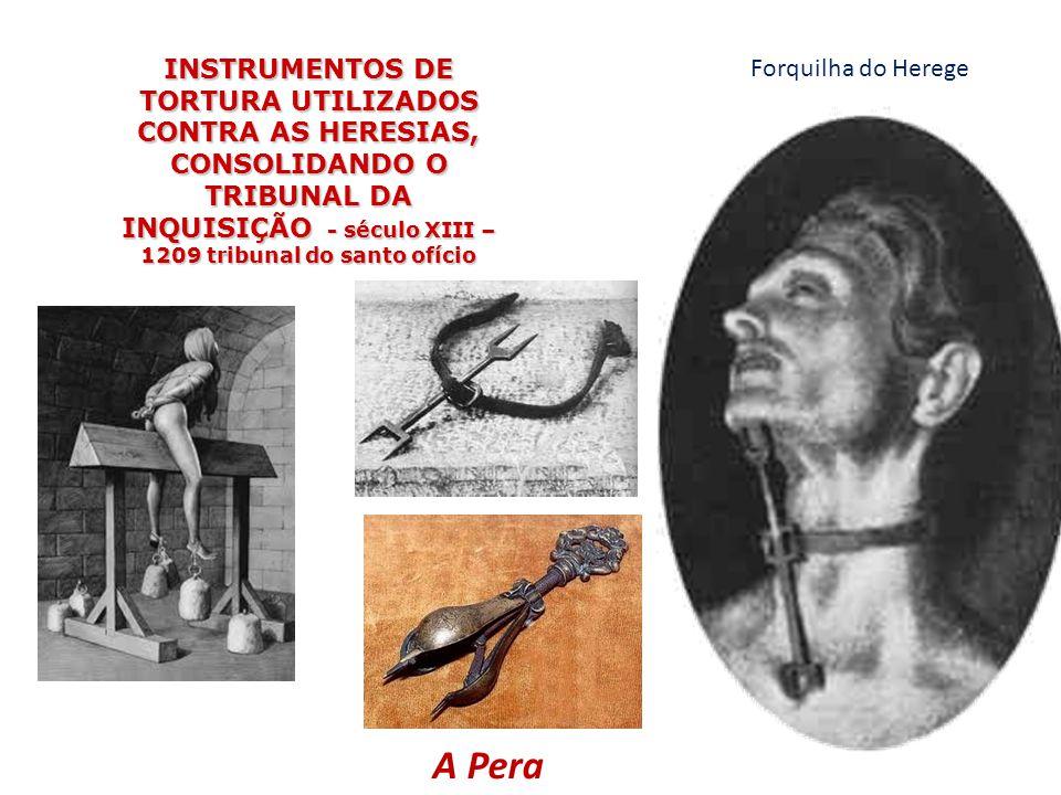 INSTRUMENTOS DE TORTURA UTILIZADOS CONTRA AS HERESIAS, CONSOLIDANDO O TRIBUNAL DA INQUISIÇÃO - século XIII – 1209 tribunal do santo ofício