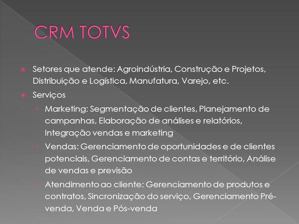 CRM TOTVS Setores que atende: Agroindústria, Construção e Projetos, Distribuição e Logística, Manufatura, Varejo, etc.