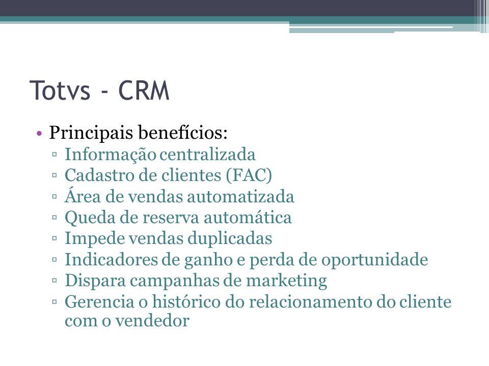 Totvs - CRM Principais benefícios: Informação centralizada